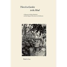 Excellent, There Is a Garden in the Mind: A Memoir of Alan Chadwick and the Orga