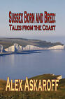 Sussex Born and Bred: Tales from the Coast by Alex Askaroff (Paperback, 2010)