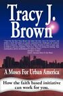 Moses for Urban America 9781425914608 by Tracy J. Brown Paperback