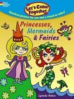 Let's Color Together -- Princesses, Mermaids & Fairies by Lynnda Rakos (Paperback, 2014)
