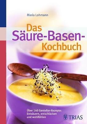 Das Säure-Basen Kochbuch: Über 140 Genießer-Rezepte: entsäuern, entschla ... /4