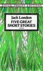 Five Great Short Stories by Jack London (Paperback, 1992)