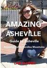 Amazing Asheville: Your Guide to Asheville and the Beautiful North Carolina Mountains by Lan Sluder (Paperback / softback, 2013)