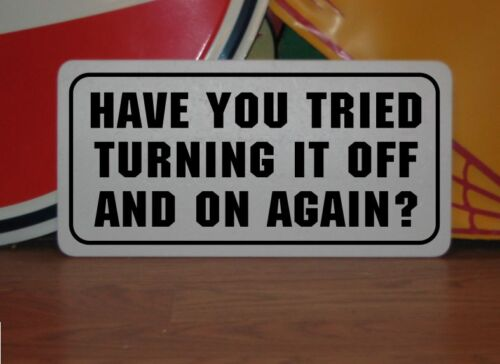 HAVE YOU TRIED TURNING IT OFF AND ON AGAIN Metal Sign Computer Repair IT