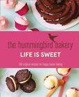The Hummingbird Bakery Life is Sweet: 100 Original Recipes for Happy Home Baking by Tarek Malouf (Hardback, 2015)
