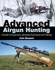 Advanced Airgun Hunting: A Guide to Equipment, Shooting Techniques and Training by John Bezzant (Hardback, 2012)