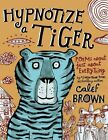 Hypnotize a Tiger: Poems about Just about Everything by Calef Brown (Hardback, 2015)