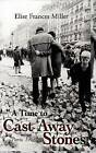 A Time to Cast Away Stones by Elise F Miller (Hardback, 2012)
