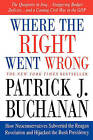 Where the Right Went Wrong: How Neoconservatives Subverted the Reagan Revolution and Hijacked the Bush Presidency by Patrick J Buchanan (Paperback / softback, 2005)