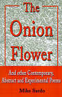 The Onion Flower: And Other Contemporary, Abstract and Experimental Poems by Mike Sardo (Paperback, 2001)