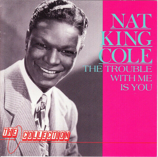 Nat King Cole - The Trouble With Me Is You (CD, 1989)