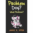 Problem Dog? What Problem? by Otter Janice R. 1848974779 Olympia Publishers