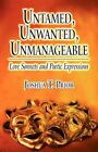 Untamed Unwanted Unmanageable 9781456060527 by Joshua T. Prior Paperback