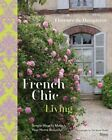 French Chic Living: Simple Ways to Make Your Home Beautiful by Tim Street-Porter, Florence de Dampierre (Hardback, 2015)
