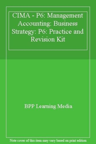 CIMA - P6: Management Accounting: Business Strategy: P6: Practice and Revision,