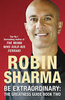 Be Extraordinary: The Greatness Guide Book Two: 101 More Insights to Get You to World Class by Robin Sharma (Paperback, 2008)