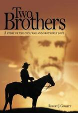 Two Brothers : A Story of the Civil War and Brotherly Love by Robert J....