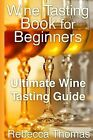 Wine Tasting Book for Beginners: Ultimate Wine Tasting Guide by Rebecca Thomas (Paperback, 2013)