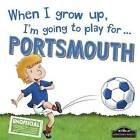 When I Grow Up I'm Going to Play for Portsmouth by Gemma Cary (Hardback, 2016)
