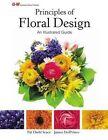Principles of Floral Design: An Illustrated Guide by James M DelPrince, Pat Diehl Scace (Hardback, 2014)