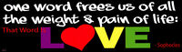 One Word Frees Us Of All The Weight And Pain.. Sophocles - Bumper Sticker Decal