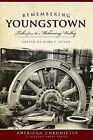Remembering Youngstown: Tales from the Mahoning Valley by History Press (SC) (Paperback / softback, 2009)