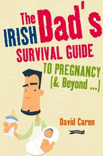 The Irish Dad's Survival Guide  to Pregnancy [& Beyond] by Caren, David Book The