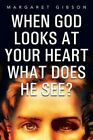 When God Looks at Your Heart What Does He See? by Margaret Gibson (Paperback / softback, 2013)