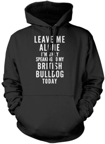 Laissez-moi seul je suis seulement parler À mon British Bulldog Unisexe Sweat à capuche