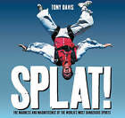 Splat!: The Madness and Magnificence of the World's Most Dangerous Sports by Mr. Tony Davis (Paperback, 2007)