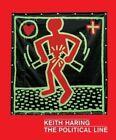 Keith Haring: The Political Line by Robert Farris Thompson, Julian Cox, Dieter Buchhart (Hardback, 2014)