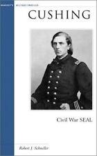Cushing : Civil War SEAL by Robert John Schneller (2003, Paperback)
