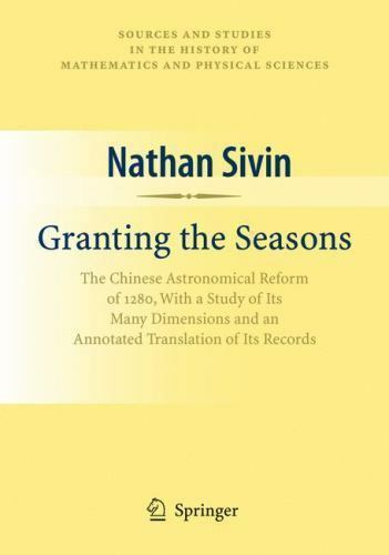 Granting the Seasons. The Chinese Astronomical Reform of 1280 - Nathan Sivin