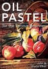 Oil Pastel for the Serious Beginner by John Elliot (Paperback, 2014)