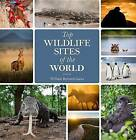 Top Wildlife Sites of the World by Will Burrard-Lucas, Natalie Burrard-Lucas (Hardback, 2015)