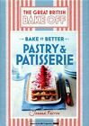 Great British Bake Off: Bake It Better : Pastry and Patisserie by Joanna Farrow (2017, Hardcover)