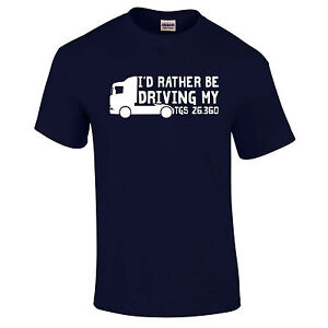 Truck-I-039-d-Rather-Be-Driving-My-TGS-26-360-Lorry-Hgv-Driver-Funny-Unisex-T-Shirt