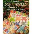 Schnibbles Times Two: Quilts from 5  or 10  Squares by Carrie Nelson (Paperback, 2010)