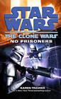 Star Wars: The Clone Wars - No Prisoners by Karen Traviss (Paperback, 2010)