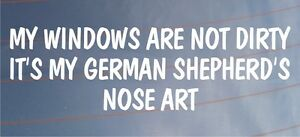 MY-WINDOWS-ARE-NOT-DIRTY-IT-039-S-MY-GERMAN-SHEPHERD-039-S-NOSE-ART-Funny-Car-Sticker