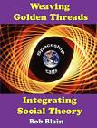 Weaving Golden Threads: Integrating Social Theory by Bob Blain (Paperback / softback, 2010)