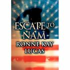 Escape to Nam by Ronne Kay Lucas (Hardback, 2012)