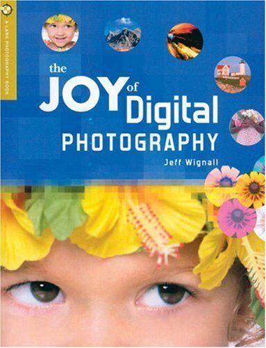 The Joy of Digital Photography (Lark Photography Book (Hardcover)),Jeff Wignall