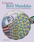 Coloring Bird Mandalas: 30 Hand-drawn Designs for Mindful Relaxation by Wendy Piersall (Paperback, 2016)
