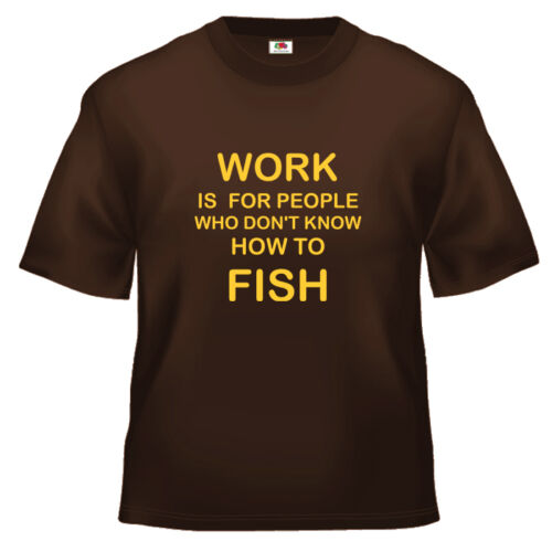 Funny Fishing work is for people who T Shirt 100/% cotton all sizes and colours