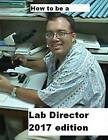 How to Be a Lab Director 2017 Edition by MD Philip a Dauterman (Paperback / softback, 2016)