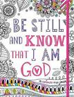 Adult Colouring Book: Be Still and Know That I am God (Colouring Journal): Inspirational Colouring Journal by Make Believe Ideas (Paperback, 2016)