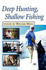 Deep Hunting, Shallow Fishing by William Mills (Paperback / softback, 2007)