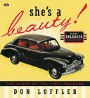 She's a Beauty!: The Story of the First Holdens by Don Loffler (Paperback, 2006)