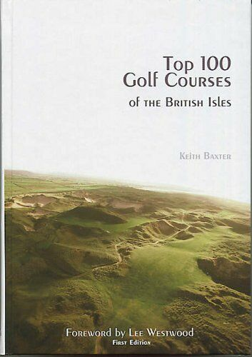 Top 100 Golf Courses of the British Isles By Keith Baxter,Lee Westwood.